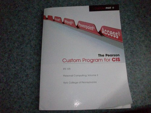 The Pearson Custom Program for CIS (IFS 105,Personal Computing, Volume 2, York College of Pennsylvania)
