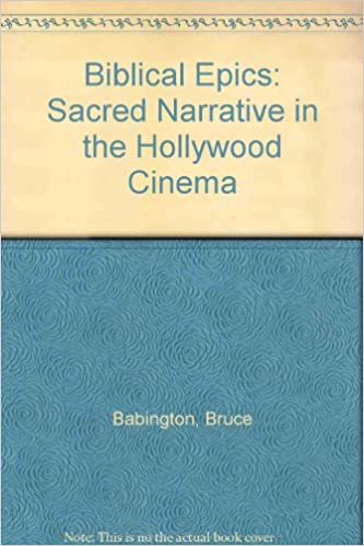 Biblical Epics: Sacred Narrative in the Hollywood Cinema