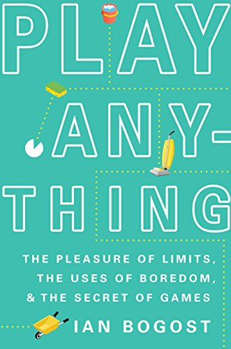 Play Anything The Pleasure Of Limits The Uses Of Boredom And The