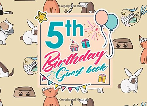Download 5th Birthday Guest Book: Birthday Guest Book Blank, Guest Book Visitors, Congratulations Guest Book, Guest Sign In Paper, Cute Veterinary Animals Cover (Volume 93) PDF