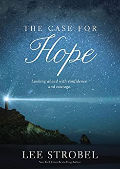 The Case for Hope: Looking Ahead With Confidence and Courage by [Strobel, Lee]