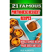 21 Famous Portuguese Dessert Recipes -Made Quick and Easy- Portuguese food - Portuguese cuisine- Portuguese Recipes: World Famous Recipes Made Quick and Easy