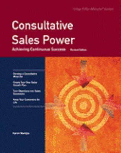 Consultative Sales Power: Achieving Sales Excellence (Fifty-Minute Series)