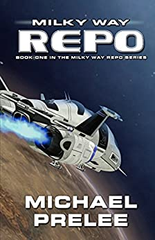 Milky Way Repo: Book One in The Milky Way Repo Series by [Prelee, Michael]