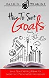 How To Set Goals: Your Goal Setting Bible For Maximum Personal Achievement              Setting goals gives every ordinary person the power to be extraordinary.The bad news is about 99% of the population never discover how to ...