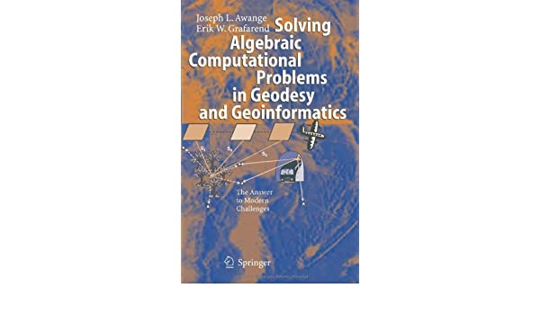 The Answer to Modern Challenges Solving Algebraic Computational Problems in Geodesy and Geoinformatics