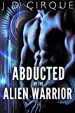 Abducted By The Alien Warrior (Paranormal BDSM Erotica) (Extraterrestrial Action Book 2)