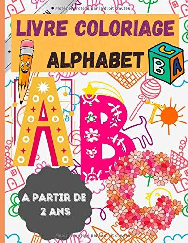 Livre De Coloriage Alphabet A Partir De 2 Ans Colorier Les Lettres De L Alphabet De Maniere Ludique Un Livre D Activites Amusant Pour Enfants A La Maternelle Ou Creche 51 Pages