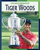 Tiger Woods (21st Century Skills Library: Life Skills Biographies)