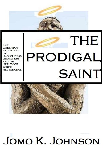 Books : Prodigal Saint: The Christian Experience of Backsliding, Brokenness, and the Beauty of God's Restoration: Text (912) 268-1890 For Interactive Book Experience (www.SMSNovel.com)