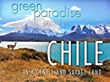 Chile - In a Gentle and Savage Land