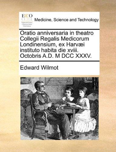 Download Oratio anniversaria in theatro Collegii Regalis Medicorum Londinensium, ex Harvæi instituto habita die xviii. Octobris A.D. M DCC XXXV. (Latin Edition) PDF