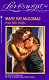 Kiss Me, Kelly, Mary K. McComas, 055344106X