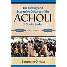 The History and Expressive Cultures of the Acholi of South Sudan