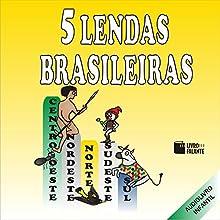5 Lendas Brasileiras Audiobook by  Livro Falante Narrated by Di Ramon, Marcia Oshiro, Anália Martins, Marcelo Amorim, Ossiandro da Costa Brito, Cristiana Galvão