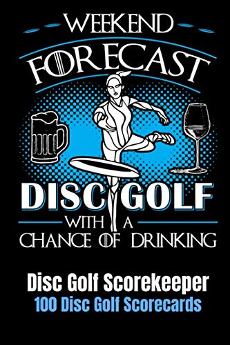 Weekend Forecast Disc Golf with a Chance of Drinking: Disc Golf Scorekeeper With 100 Disc Golf Scorecards ()