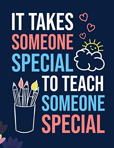 It Takes Someone Special To Teach Someone Special: A Daily Planner for Special Education Teachers Paraprofessionals and Assistants