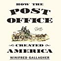 How the Post Office Created America: A History Audiobook by Winifred Gallagher Narrated by Tavia Gilbert
