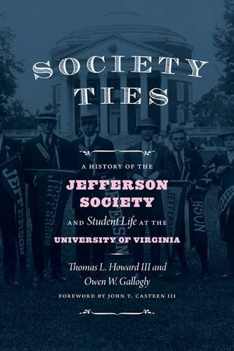 Society Ties: A History of the Jefferson Society and Student Life at the University of Virginia