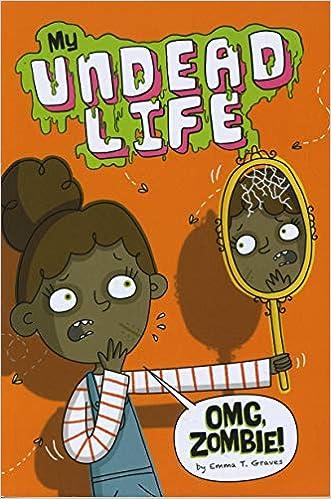 OMG, Zombie! (My Undead Life): Emma T  Graves, Binny Boo