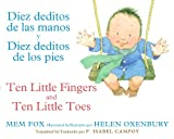 Diez Deditos de Las Manos y Diez Deditos de Los Pies / Ten Little Fingers and Ten Little Toes Bilingual Board Book, Mem Fox, 054787006X