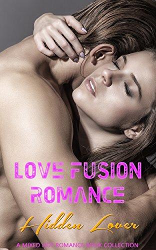 Love Fusion Romance: Hidden Lover: A Mixed Hot Romance Book Collection