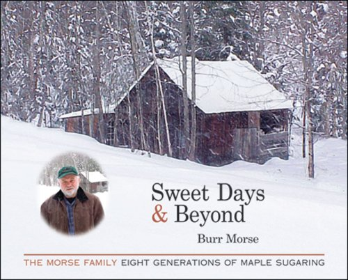 Sweet Days & Beyond: The Morse Family - Eight Generations of Maple Sugaring pdf