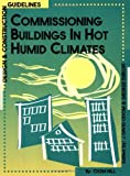 Commissioning Buildings in Hot Humid Climates : Design and Construction Guidelines, Odom, J. David, 0824709004