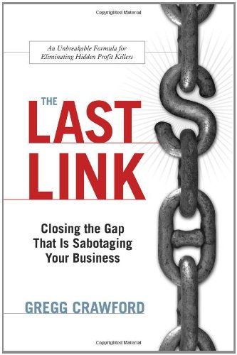 The Last Link: Closing the Gap That Is Sabotaging Your Business