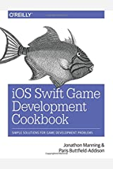iOS Swift Game Development Cookbook: Simple Solutions for Game Development Problems Paperback