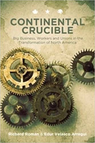 Book Continental Crucible: Big Business, Workers and Unions in the Transformation of North America by Roman, Richard, Arregui, Edur Velasco (2013)