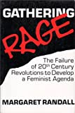 Gathering Rage : The Failure of Twentieth Century Revolutions to Develop a Feminist Agenda, Randall, Margaret, 0853458618