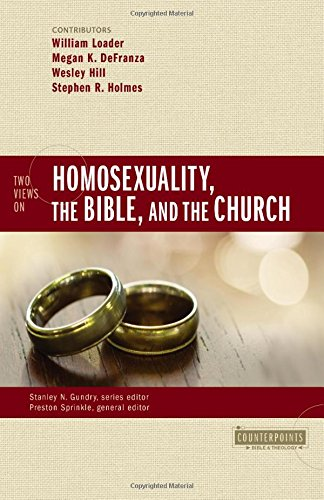 Two Views on Homosexuality, the Bible, and the Church (Counterpoints: Bible and Theology)