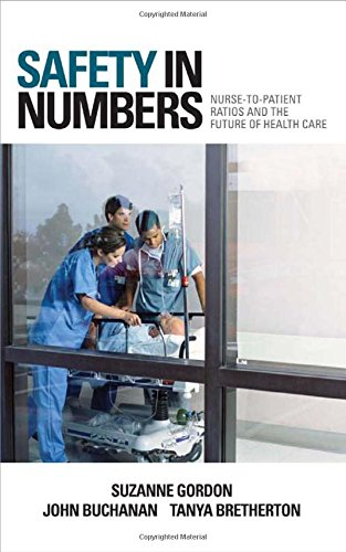 Safety in Numbers: Nurse-to-Patient Ratios and the Future of Health Care (The Culture and Politics of Health Care Work) (Health Care System And Health Policy In Australia)