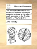 The Memoirs of the Town and County of Leicester, John Throsby, 1140721356