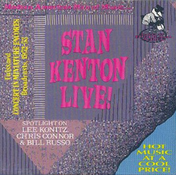 Stan Kenton Live: Spotlight on Lee Konitz, Chris Connor & Bill Russo by Hall of Sermon