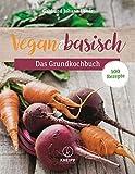 Vegan & basisch - Das Grundkochbuch: 100 neue Rezepte