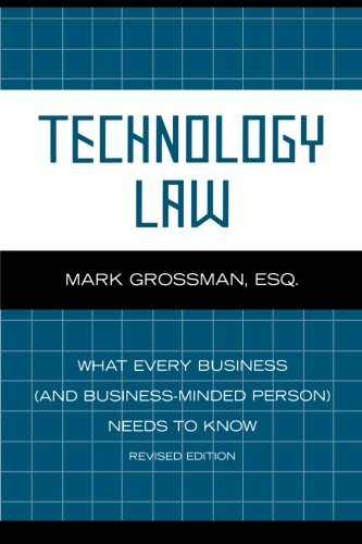 Technology Law: What Every Business (And Business-Minded Person) Needs to Know by Scarecrow Press