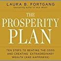 The Prosperity Plan: Ten Steps to Beating the Odds and Discovering Greater Wealth and Happiness Than You Ever Thought Possible Audiobook by Laura B. Fortgang Narrated by Laura B. Fortgang