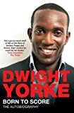 Born to Score Unabridged edition by Yorke, Dwight (2010) Paperback