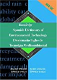 Routledge Spanish Dictionary of Environmental Technology Diccionario Ingles de Tecnologia Medioambiental: Spanish-English/English-Spanish (Routledge Bilingual Specialist Dictionaries)