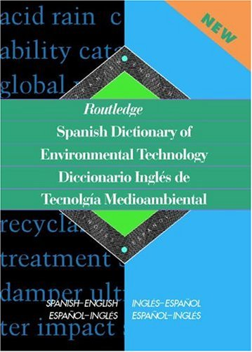 Routledge Spanish Dictionary of Environmental Technology Diccionario Ingles de Tecnologia Medioambiental: Spanish-English/English-Spanish (Routledge Bilingual Specialist Dictionaries) by Miguel A Gaspar Paricio