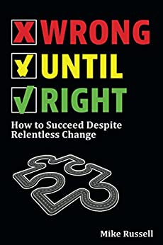 Wrong Until Right: How to Succeed Despite Relentless Change by [Russell, Mike]