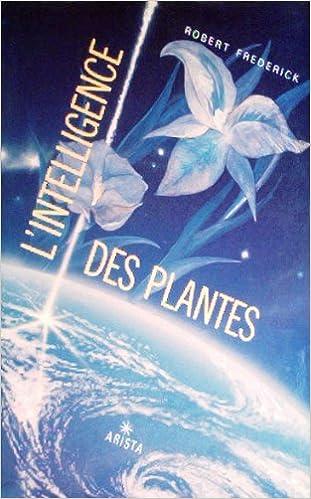 1477d43dfa7d Amazon.fr - L intelligence des plantes - Robert Frédérick - Livres