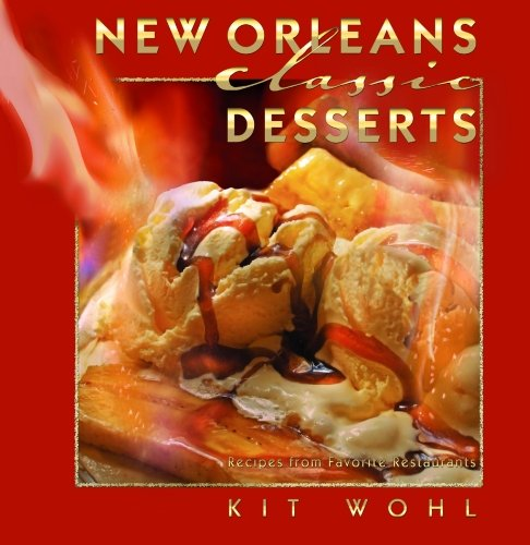 New Orleans Classic Desserts: Recipes from Favorite Restaurants