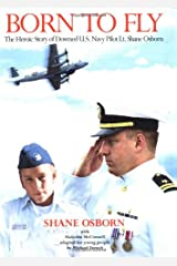 Born to Fly: The Heroic Story of Downed U.S. Navy Pilot Lt. Shane Osborn Hardcover