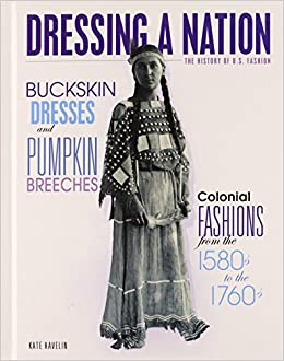 Amazon buckskin dresses and pumpkin breeches colonial buckskin dresses and pumpkin breeches colonial fashions from the 1580s to 1760s dressing a nation the history of us fashion 3199 free shipping fandeluxe Choice Image