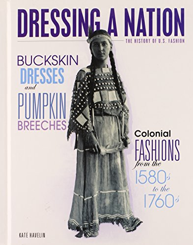Costume Settler English (Buckskin Dresses and Pumpkin Breeches: Colonial Fashions from the 1580s to the 1760s (Dressing a Nation: The History of U.S.)