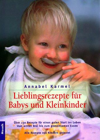 Lieblingsrezepte für Babys und Kleinkinder: Über 150 Rezepte für einen guten Start ins Leben. Vom ersten Brei bis zum gemeinsamen Essen. Alle Rezepte von Kindern getestet