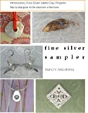 Fine Silver Sampler: Introductory Precious Metal Clay Projects--Step by Step Guide for the Classroom or the Home